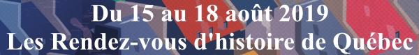 Les Rendez-vous d'Histoire de Québec qui se tiendront du 15 au 18 août 2019