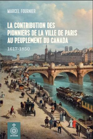 La contribution des pionniers de la ville de Paris au peuplement du Canada 1617-1850