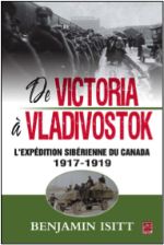 De Victoria à Vladivostok. L'expédition sibérienne du Canada 1917-1919
