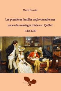 Les Premières familles anglo-canadiennes issues des mariages mixtes au Québec-1760-1780